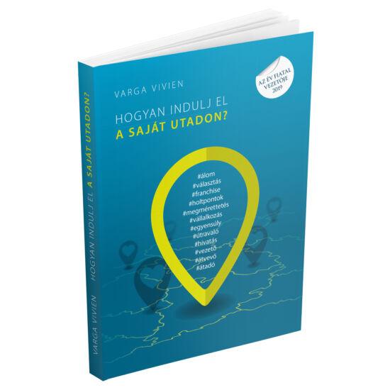 Varga Vivien - Hogyan indulj el a saját utadon? - üzleti könyv